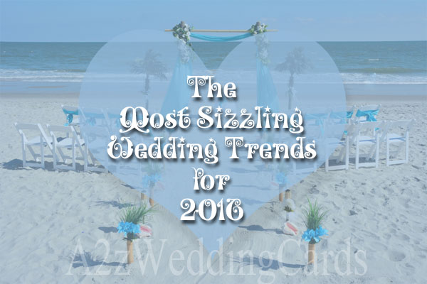 The-Most-Sizzling-Wedding-Trends-for-2016! - A2zWeddingCards