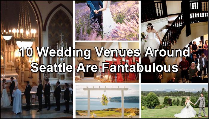 10 Wedding Venues around Seattle are fantabulous